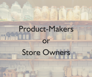 Product-Makers or Store Owners